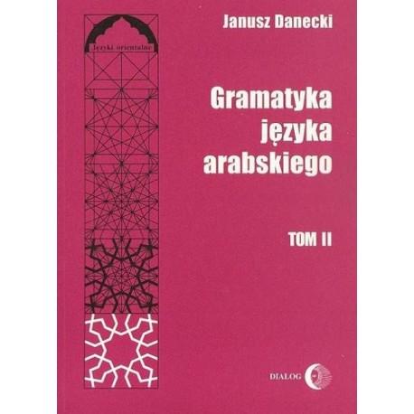 Janusz Danecki GRAMATYKA JĘZYKA ARABSKIEGO. TOM II