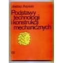 Andrzej Potyński PODSTAWY TECHNOLOGII I KONSTRUKCJI MECHANICZNYCH [antykwariat]