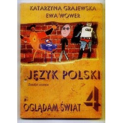 Katarzyna Grajewska, Ewa Wower JĘZYK POLSKI. OGLĄDAM ŚWIAT 4. ZESZYT UCZNIA [antykwariat]