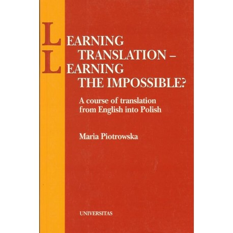 LEARNING TRANSLATION - LEARNING THE IMPOSSIBLE? Maria Piotrowska