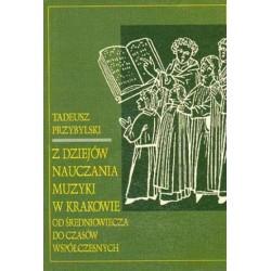 Tadeusz Przybylski Z DZIEJÓW NAUCZANIA MUZYKI W KRAKOWIE OD ŚREDNIOWIECZA DO CZASÓW WSPÓŁCZESNYCH