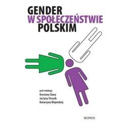 GENDER W SPOŁECZEŃSTWIE POLSKIM (red.) Krystyna Slany, Justyna Struzik, Katarzyna Wojnicka