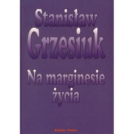Stanisław Grzesiuk NA MARGINESIE ŻYCIA