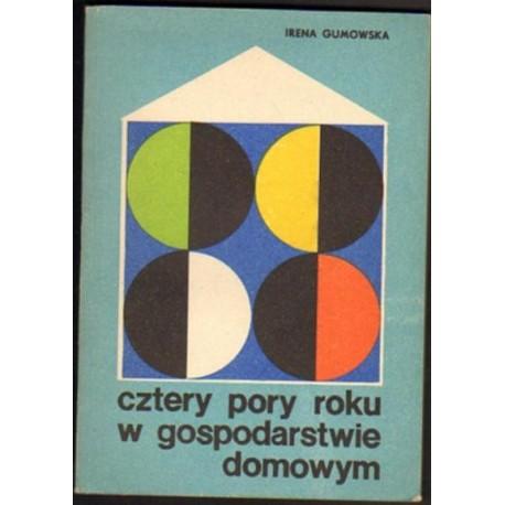 Irena Gumowska CZTERY PORY ROKU W GOSPODARSTWIE DOMOWYM [antykwariat]