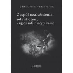 Tadeusz Pietras, Andrzej Witusik ZESPÓŁ UZALEŻNIENIA OD NIKOTYNY - UJĘCIE INTERDYSCYPLINARNE