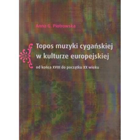 Anna G. Piotrowska TOPOS MUZYKI CYGAŃSKIEJ W KULTURZE EUROPEJSKIEJ OD KOŃCA XVIII DO POCZĄTKU XX WIEKU