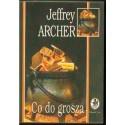 Jeffrey Archer CO DO GROSZA [antykwariat]