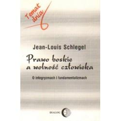 PRAWO BOSKIE A WOLNOŚĆ CZŁOWIEKA. O INTEGRYZMACH I FUNDAMENTALIZMACH Jean-Louis Schlegel