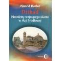 Ahmed Rashid DŻIHAD. NARODZINY WOJUJĄCEGO ISLAMU W AZJI ŚRODKOWEJ