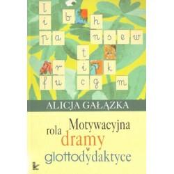 Alicja Gałązka MOTYWACYJNA ROLA DRAMY W GLOTTODYDAKTYCE