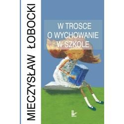 Mieczysław Łobocki W TROSCE O WYCHOWANIE W SZKOLE