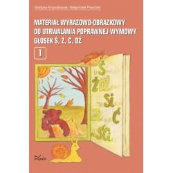 MATERIAŁ WYRAZOWO-OBRAZKOWY DO UTRWALANIA POPRAWNEJ WYMOWY GŁOSEK Ś, Ź, Ć, DŹ. CZĘŚĆ 1 Grażyna Krzysztoszek, Małgorzata Piszczek