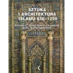 SZTUKA I ARCHITEKTURA ISLAMU 650-1250 Richard Ettinghausen, Oleg Grabar, Marilyn Jenkins-Madina