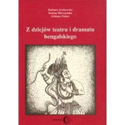 Barbara Grabowska, Bożena Śliwczyńska, Elżbieta Walter Z DZIEJÓW TEATRU I DRAMATU BENGALSKIEGO