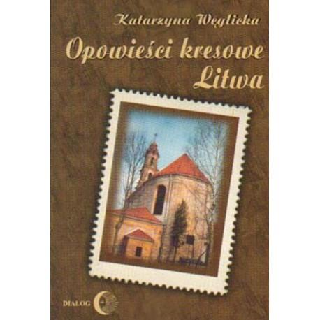 Katarzyna Węglicka OPOWIEŚCI KRESOWE LITWA