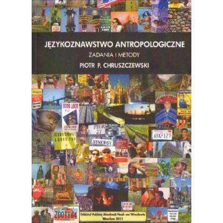 JĘZYKOZNAWSTWO ANTROPOLOGICZNE. ZADANIA I METODY Piotr P. Chruszczewski
