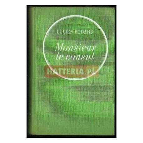 Lucien Bodard MONSIEUR LE CONSUL [antykwariat]