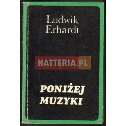 Ludwik Erhardt PONIŻEJ MUZYKI [antykwariat]