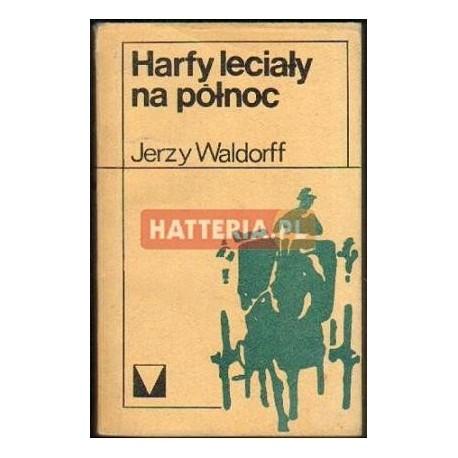 Jerzy Waldorff HARFY LECIAŁY NA PÓŁNOC [antykwariat]