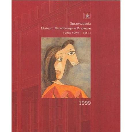 SPRAWOZDANIA MUZEUM NARODOWEGO W KRAKOWIE. SERIA NOWA. TOM III: 1999