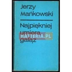 Jerzy Mańkowski NAJPIĘKNIEJ UMIERA GAŁĄŹ [antykwariat]