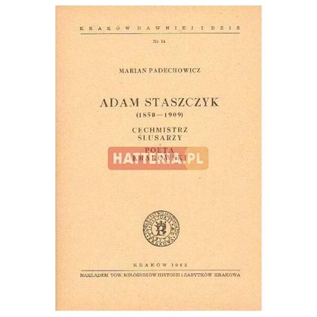 Marian Padechowicz ADAM STASZCZYK (1850-1909). CECHMISTRZ ŚLUSARZY I POETA KRAKOWSKI [antykwariat]