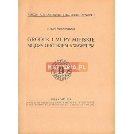 Stefan Świszczowski GRÓDEK I MURY MIEJSKIE. MIĘDZY GRÓDKIEM A WAWELEM [antykwariat]
