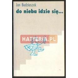 Jan Budziaszek DO NIEBA IDZIE SIĘ... [antykwariat]