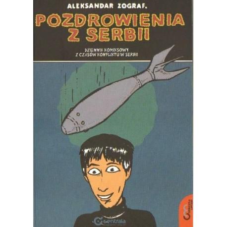 Aleksandar Zograf POZDROWIENIA Z SERBII. DZIENNIK KOMIKSOWY Z CZASÓW KONFLIKTU W SERBII
