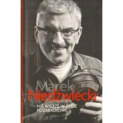 Marek Niedźwiecki NIE WIERZĘ W ŻYCIE POZARADIOWE