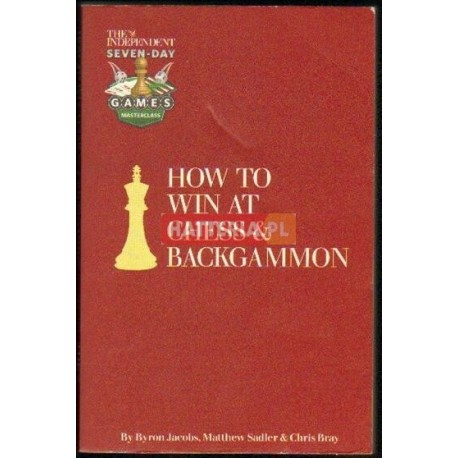 Byron Jacobs, Matthew Sadler, Chris Bray HOW TO WIN AT CHESS AND BACKGAMMON [antykwariat]