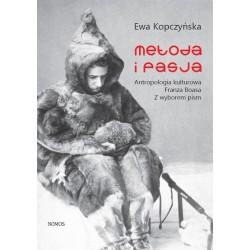 METODA I PASJA. ANTROPOLOGIA KULTUROWA FRANZA BOASA. Z WYBOREM PISM Ewa Kopczyńska