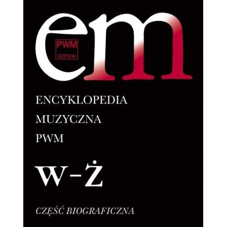 """ENCYKLOPEDIA MUZYCZNA PWM. CZĘŚĆ BIOGRAFICZNA TOM 12 """"W-Ż"""""""