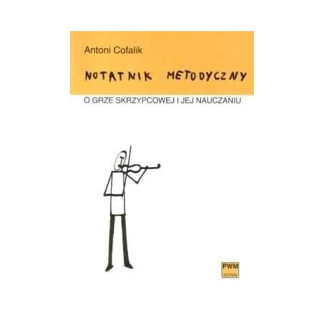 Antoni Cofalik  NOTATNIK METODYCZNY O GRZE SKRZYPCOWEJ I JEJ NAUCZANIU