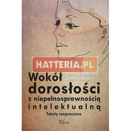 Dorota Krzemińska, Iwona Lindyberg WOKÓŁ DOROSŁOŚCI Z NIEPEŁNOSPRAWNOŚCIĄ INTELEKTUALNĄ. TEKSTY ROZPROSZONE