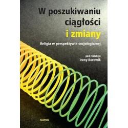 Irena Borowik (red.) W POSZUKIWANIU CIĄGŁOŚCI I ZMIANY. RELIGIA W PERSPEKTYWIE SOCJOLOGICZNEJ