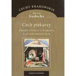 Marcin Gadocha CECH PIEKARZY I HANDEL CHLEBEM W KRAKOWIE W OKRESIE NOWOŻYTNYM