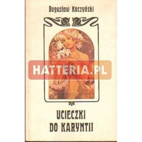 Bogusław Kaczyński UCIECZKI DO KARYNTII [antykwariat]