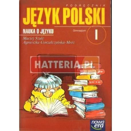 Maciej Szulc, Agnieszka Gorzałczyńska-Mróz JĘZYK POLSKI. NAUKA O JĘZYKU. PODRĘCZNIK DLA KL. 1 GIMNAZJUM [antykwariat]