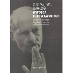 Zbigniew Skowron (red.) ESTETYKA I STYL TWÓRCZOŚCI WITOLDA LUTOSŁAWSKIEGO