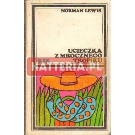 Norman Lewis UCIECZKA Z MROCZNEGO TROPIKU [antykwariat]