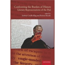 CONFRONTING THE BURDEN OF HISTORY. LITERARY REPRESENTATIONS OF THE PAST
