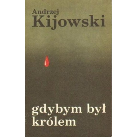 Andrzej Kijowski GDYBYM BYŁ KRÓLEM [antykwariat]