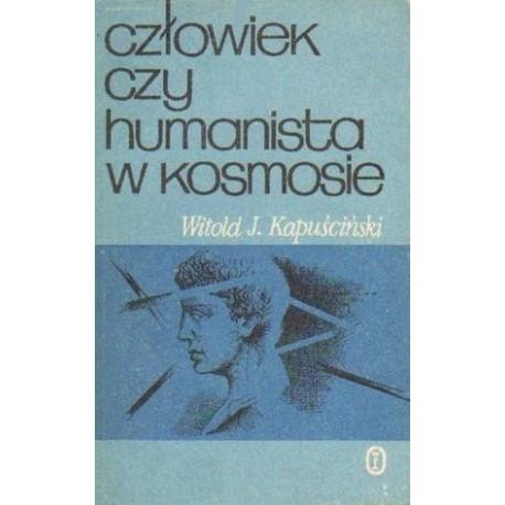 Witold J. Kapuściński CZŁOWIEK CZY HUMANISTA W KOSMOSIE [antykwariat]