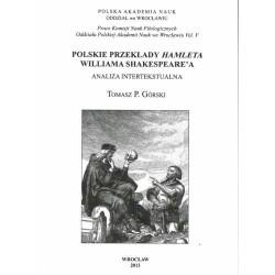 POLSKIE PRZEKŁADY HAMLETA WILLIAMA SHAKESPEARE'A. ANALIZA INTERTEKSTUALNA Tomasz P. Górski