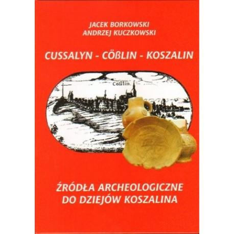 CUSSALYN - COSSLIN - KOSZALIN. ŹRÓDŁA ARCHEOLOGICZNE DO DZIEJÓW KOSZALINA Jacek Borkowski, Andrzej Kuczkowski