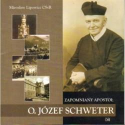 Mirosław Lipowicz CSsR ZAPOMNIANY APOSTOŁ O. JÓZEF SCHWETER [antykwariat]