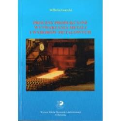 Wilhelm Gorecki PROCESY PRODUKCYJNE WYTWARZANIA METALI I WYROBÓW METALOWYCH