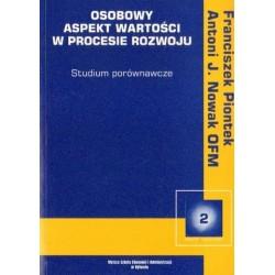 Franciszek Piontek, Antoni J. Nowak OSOBOWY ASPEKT WARTOŚCI W PROCESIE ROZWOJU. STUDIUM PORÓWNAWCZE