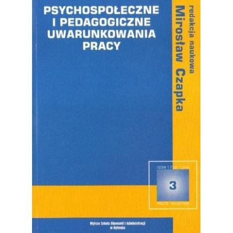 Mirosław Czapka (red.) PSYCHOSPOŁECZNE I PEDAGOGICZNE UWARUNKOWANIA PRACY